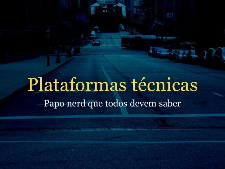 Plataformas técnicas  Papo nerd que todos devem saber