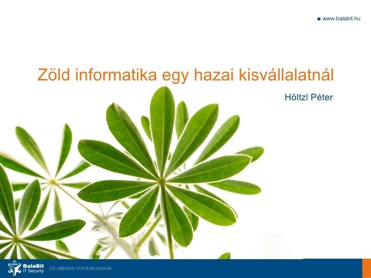 ■ www.balabit.hu     Zöld informatika egy hazai kisvállalatnál                                   Höltzl Péter      GUARDIN...