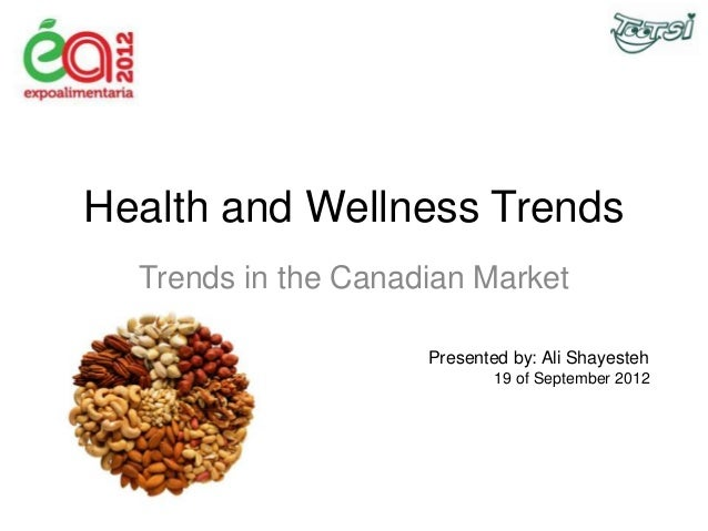 Health and Wellness Trends Trends in the Canadian Market Presented by: Ali Shayesteh 19 of September 2012