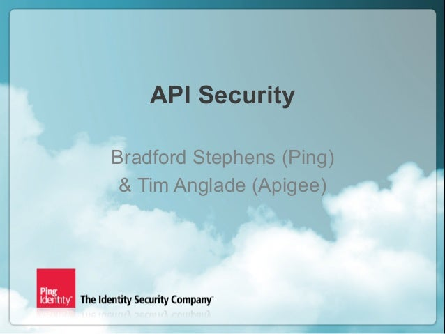 Copyright ©2013 Ping Identity Corporation. All rights reserved.1 Confidential API Security Bradford Stephens (Ping) & Tim ...