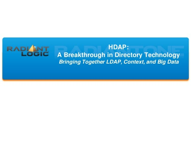 HDAP: A Breakthrough in Directory Technology Bringing Together LDAP, Context, and Big Data