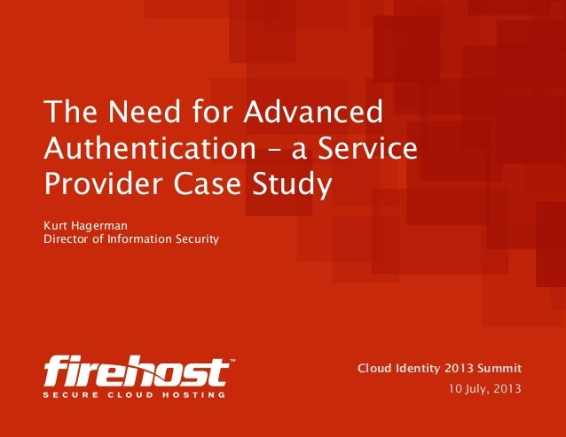 Cloud Identity 2013 Summit 10 July, 2013 The Need for Advanced Authentication – a Service Provider Case Study Kurt Hagerma...