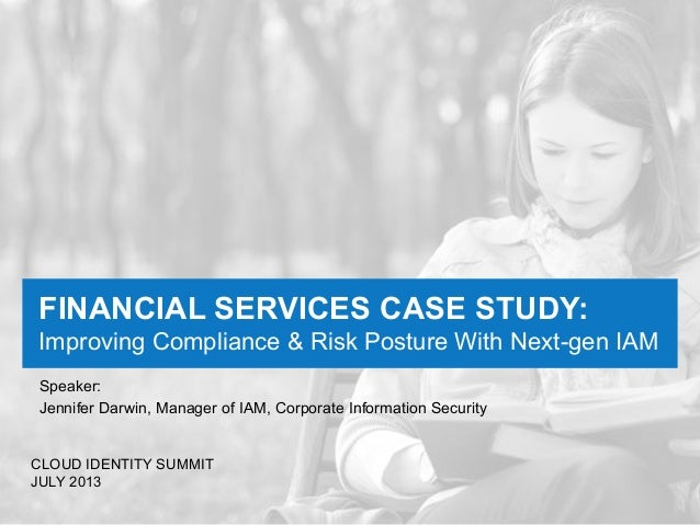 FINANCIAL SERVICES CASE STUDY: Improving Compliance & Risk Posture With Next-gen IAM Speaker: Jennifer Darwin, Manager of ...