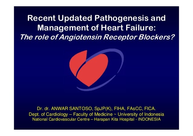 Recent Updated Pathogenesis and Management of Heart Failure: The role of Angiotensin Receptor Blockers? Dr. dr. ANWAR SANT...