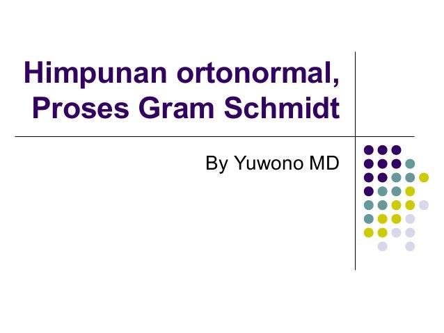 Himpunan ortonormal, Proses Gram Schmidt By Yuwono MD