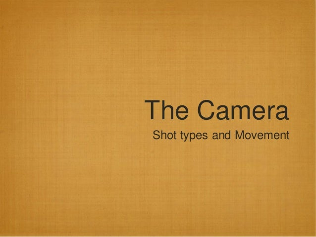 The Camera Shot types and Movement