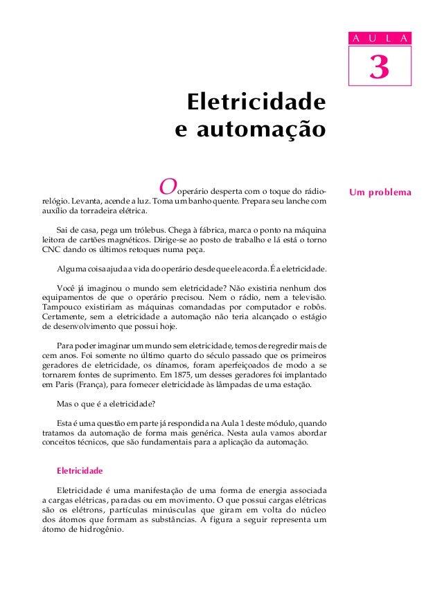 A UU AL A L  3  Eletricidade e automação O  operário desperta com o toque do rádiorelógio. Levanta, acende a luz. Toma um ...