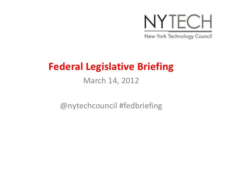 Federal Legislative Briefing        March 14, 2012  @nytechcouncil #fedbriefing