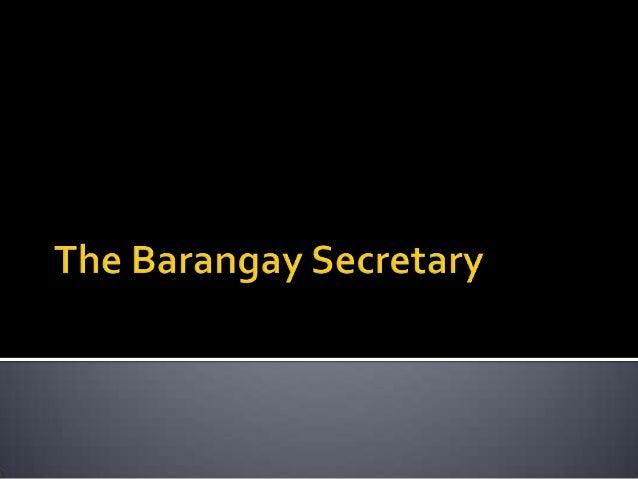   Keep custody of all records of the Sangguniang Barangay and the Barangay assembly meetings;    Prepare and keep the mi...