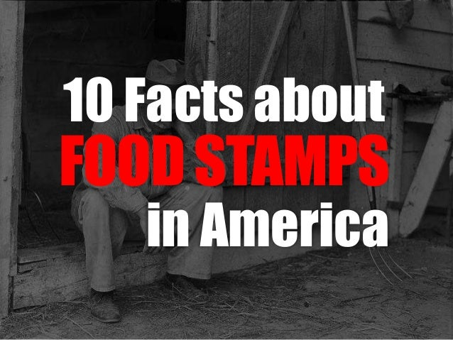FOODSTAMPS 10 Facts about in America