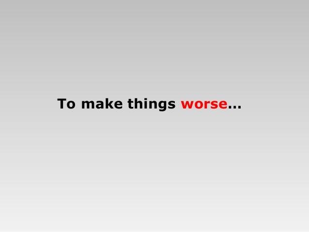 To make things worse…