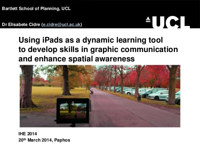 Using iPads as a dynamic learning tool to develop skills in graphic communication and enhance spatial awareness IHE 2014 2...