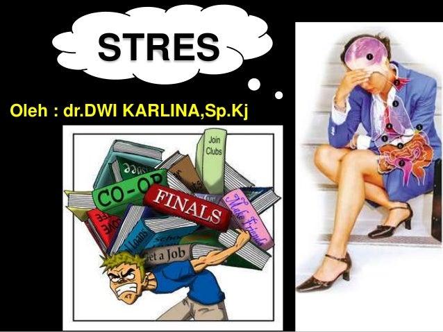 Oleh : dr.DWI KARLINA,Sp.Kj STRES
