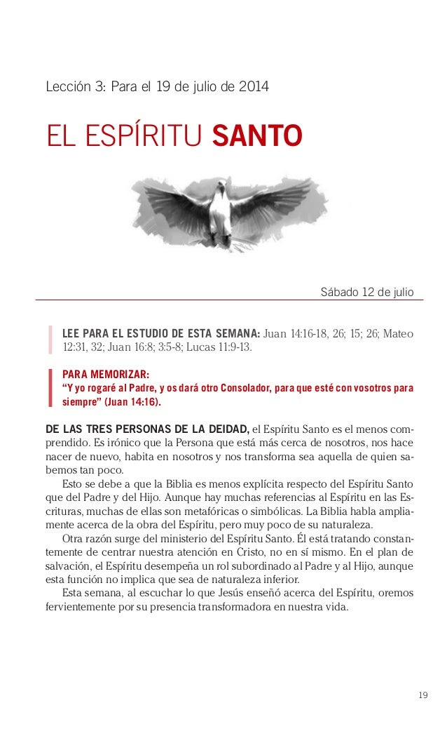 19 Lección 3: Para el 19 de julio de 2014 EL ESPÍRITU SANTO Sábado 12 de julio LEE PARA EL ESTUDIO DE ESTA SEMANA: Juan 14...