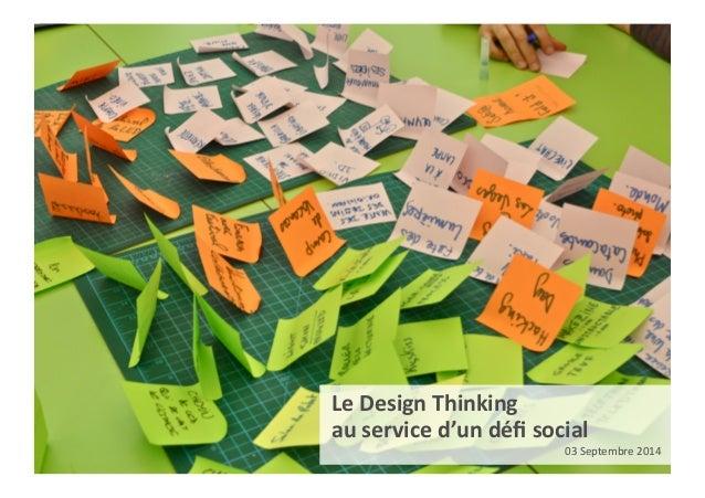 0  Le  Design  Thinking  au  service  d'un  défi  social  03  Septembre  2014