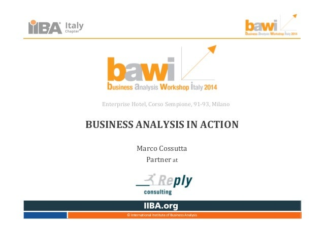 BUSINESS ANALYSIS IN ACTION Marco Cossutta Partner at Enterprise Hotel, Corso Sempione, 91-93, Milano © International Inst...
