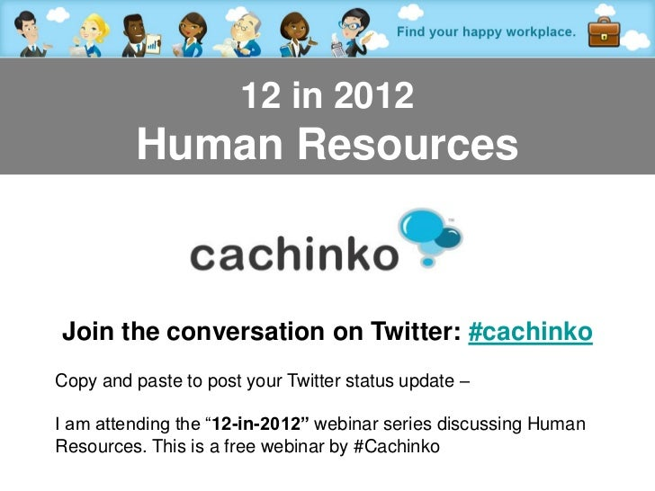 12 in 2012         Human ResourcesJoin the conversation on Twitter: #cachinkoCopy and paste to post your Twitter status up...