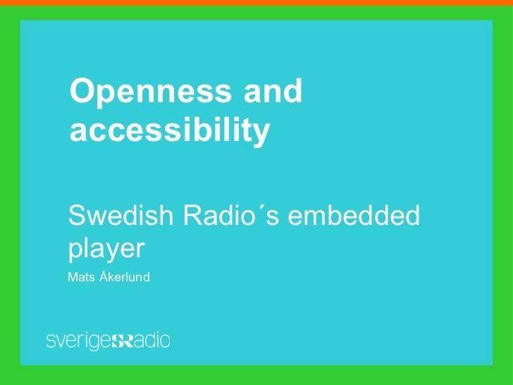 Openness andaccessibilitySwedish Radio´s embeddedplayerMats Åkerlund