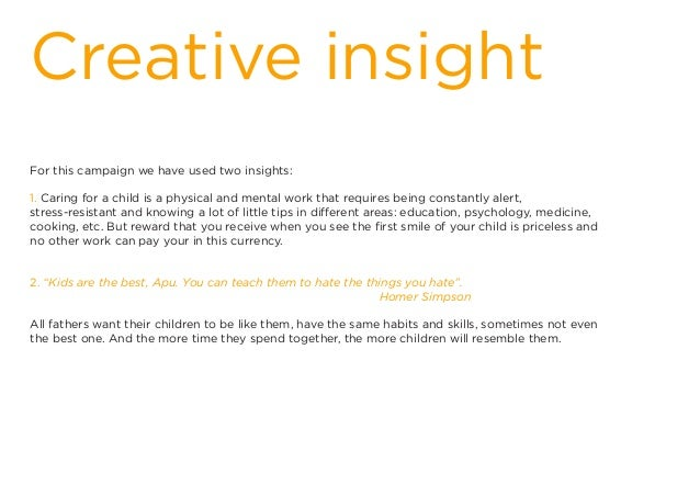 Creative insight For this campaign we have used two insights: 1. Caring for a child is a physical and mental work that req...