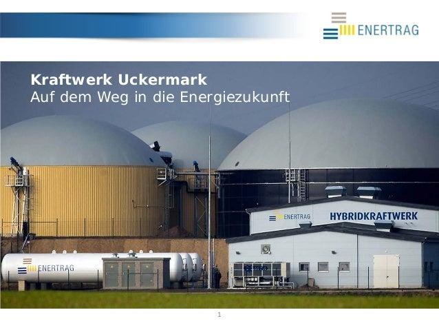 1 Kraftwerk Uckermark Auf dem Weg in die Energiezukunft