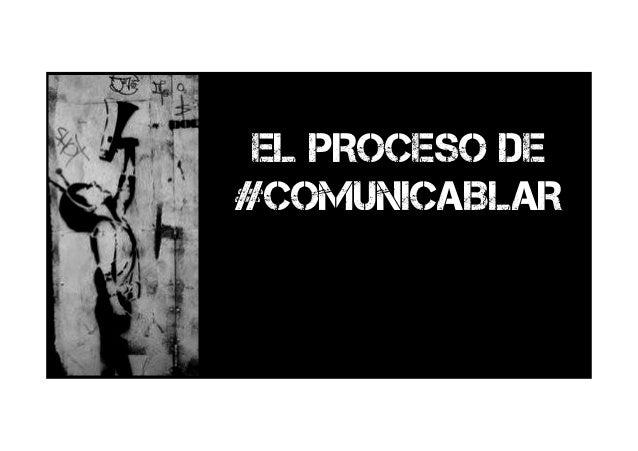 EL PROCESO DE #COMUNICABLAR