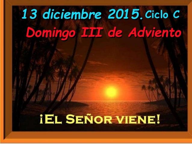 Ciclo C Domingo III de Adviento 13 diciembre 2015.