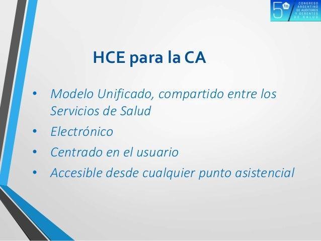 • Modelo Unificado, compartido entre los Servicios de Salud • Electrónico • Centrado en el usuario • Accesible desde cualq...