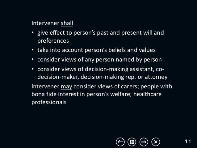 Intervener shall • give effect to person's past and present will and preferences • take into account person's beliefs and ...