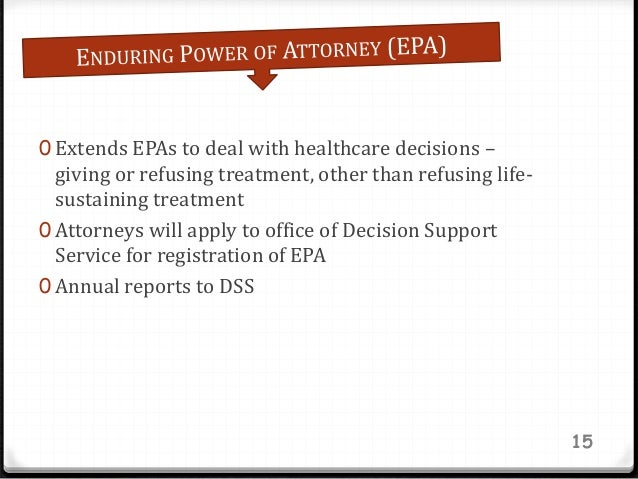 0 Extends EPAs to deal with healthcare decisions – giving or refusing treatment, other than refusing life- sustaining trea...