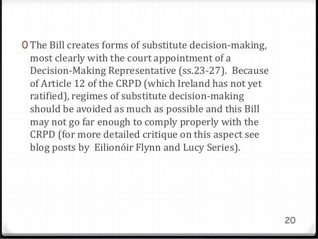 0 The Bill creates forms of substitute decision-making, most clearly with the court appointment of a Decision-Making Repre...