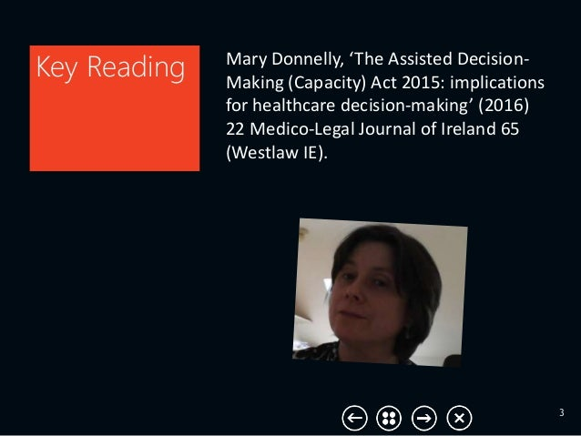 Mary Donnelly, 'The Assisted Decision- Making (Capacity) Act 2015: implications for healthcare decision-making' (2016) 22 ...