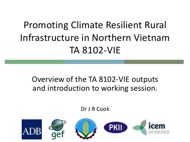 Promoting Climate Resilient Rural Infrastructure in Northern Vietnam TA 8102-VIE Overview of the TA 8102-VIE outputs and i...