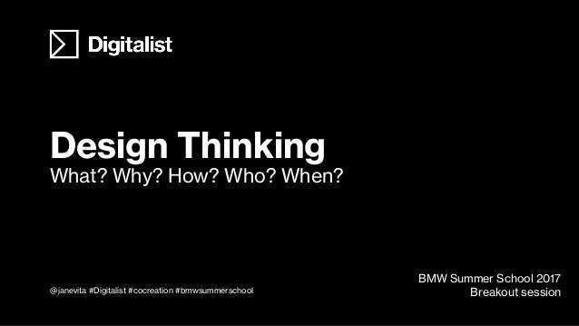 Design Thinking What? Why? How? Who? When? BMW Summer School 2017 Breakout session@janevita #Digitalist #cocreation #bmwsu...