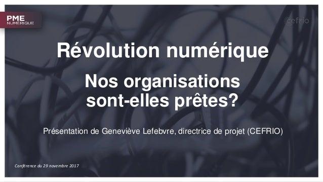 Révolution numérique Nos organisations sont-elles prêtes? Présentation de Geneviève Lefebvre, directrice de projet (CEFRIO...