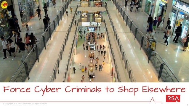 1 © Copyright 2015 EMC Corporation. All rights reserved. Force Cyber Criminals to Shop Elsewhere
