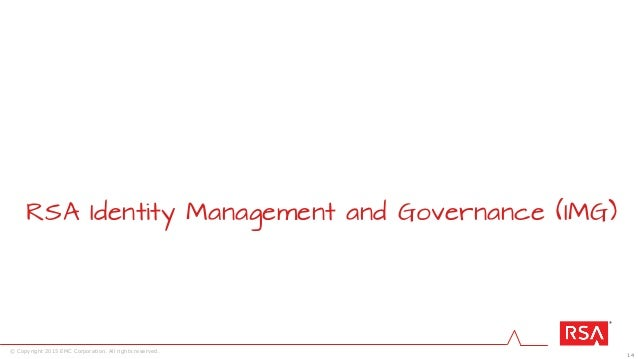 14 © Copyright 2015 EMC Corporation. All rights reserved. RSA Identity Management and Governance (IMG)