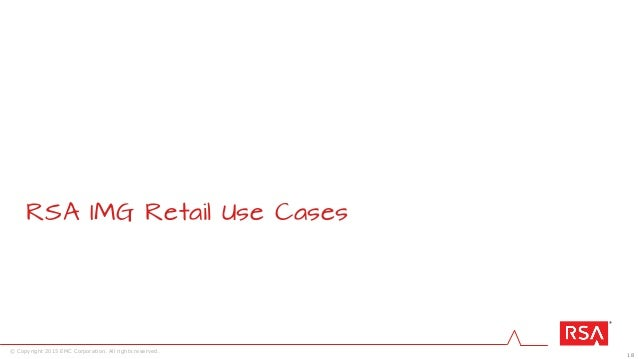 18 © Copyright 2015 EMC Corporation. All rights reserved. RSA IMG Retail Use Cases