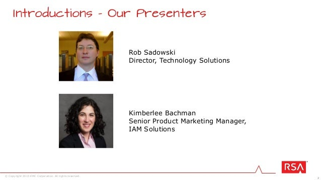 2 © Copyright 2015 EMC Corporation. All rights reserved. Introductions - Our Presenters Rob Sadowski Director, Technology ...