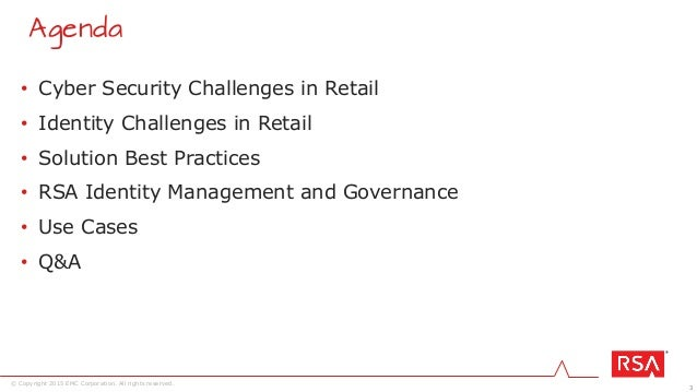 3 © Copyright 2015 EMC Corporation. All rights reserved. • Cyber Security Challenges in Retail • Identity Challenges in Re...