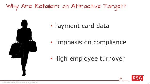 5 © Copyright 2015 EMC Corporation. All rights reserved. • Payment card data • Emphasis on compliance • High employee turn...