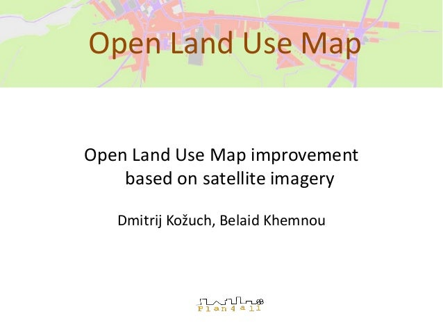 Open Land Use Map improvement based on satellite imagery Dmitrij Kožuch, Belaid Khemnou Open Land Use Map