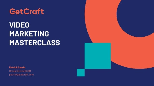VIDEO MARKETING MASTERCLASS Patrick Searle Group CEO GetCraft patrick@getcraft.com