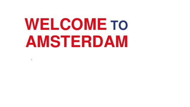 WELCOME TO . AMSTERDAM