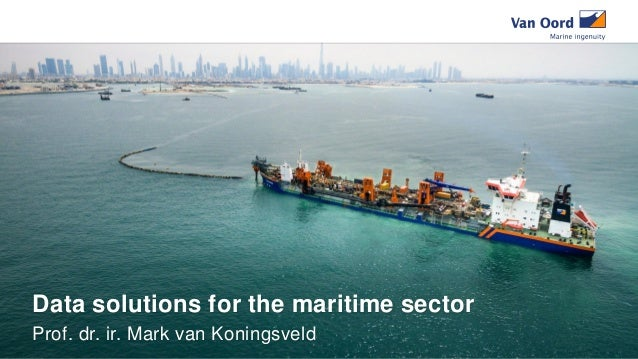 Data solutions for the maritime sector Prof. dr. ir. Mark van Koningsveld