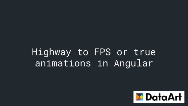 Highway to FPS or true animations in Angular