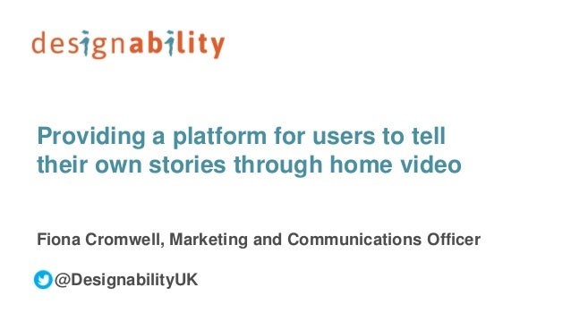 Providing a platform for users to tell their own stories through home video Fiona Cromwell, Marketing and Communications O...