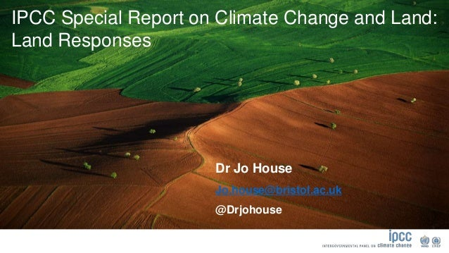 IPCC Special Report on Climate Change and Land: Land Responses Dr Jo House Jo.house@bristol.ac.uk @Drjohouse