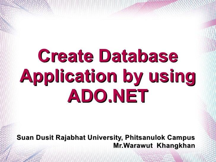 Create DatabaseApplication by using     ADO.NETSuan Dusit Rajabhat University, Phitsanulok Campus                         ...