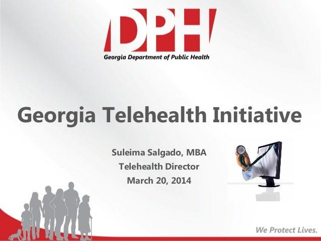 Georgia Telehealth Initiative Suleima Salgado, MBA Telehealth Director March 20, 2014