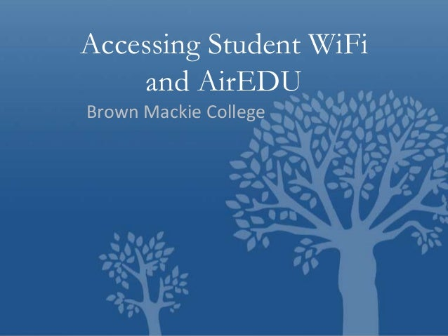 Accessing Student WiFi and AirEDU Brown Mackie College